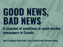 Good news, bad news, a snapshot of conditions at small-market newspapers in Canada by April Lindgren, Brent Jolly, Cara Sabatini and Christina Wong